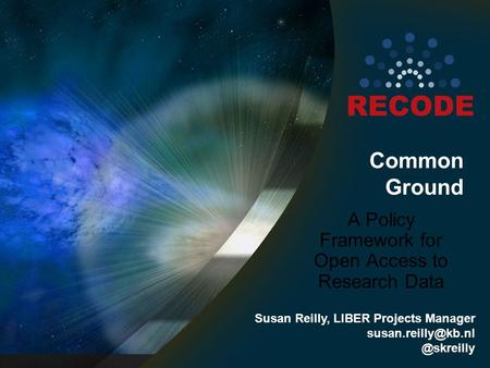 Common Ground A Policy Framework for Open Access to Research Data Susan Reilly, LIBER Projects