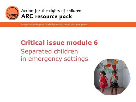 1 Critical issue module 6 Separated children in emergency settings.