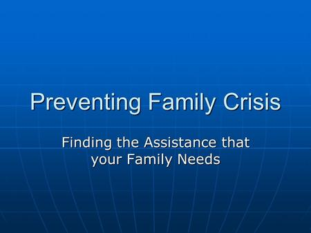 Preventing Family Crisis Finding the Assistance that your Family Needs.