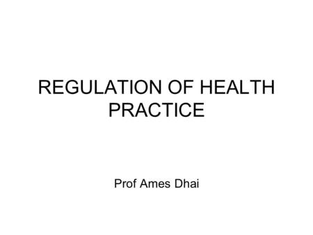 REGULATION OF HEALTH PRACTICE Prof Ames Dhai. Introduction Constitution Statutes (Acts of Parliament) www.dpsa.gov.za www.dpsa.gov.za Common Law Criminal.