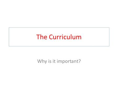 The Curriculum Why is it important?. National Curriculum What age range is it for? How many key stages are there? What are the core subjects? What are.