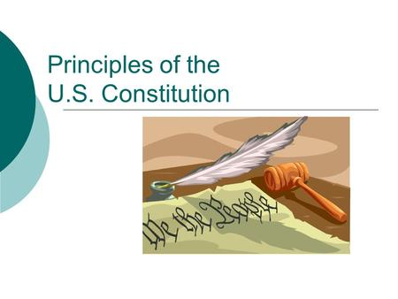 Principles of the U.S. Constitution. The Ideas Upon Which Our Government Was Founded Principles of the U.S. Constitution Popular Sovereignty Republicanism.