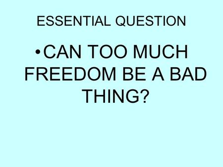 CAN TOO MUCH FREEDOM BE A BAD THING?