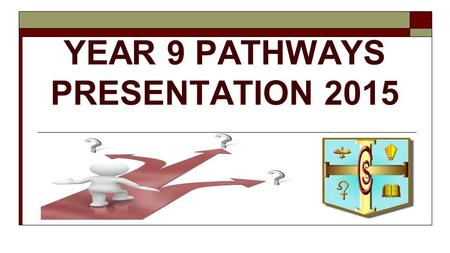 YEAR 9 PATHWAYS PRESENTATION 2015