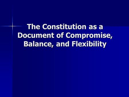 The Constitution as a Document of Compromise, Balance, and Flexibility.