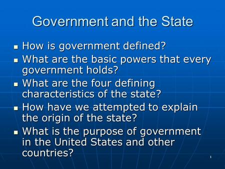 1 Government and the State How is government defined? How is government defined? What are the basic powers that every government holds? What are the basic.