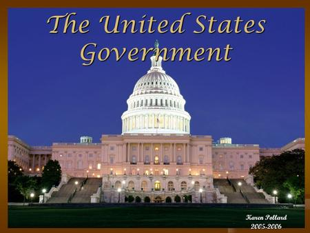 The United States Government Karen Pollard 2005-2006.