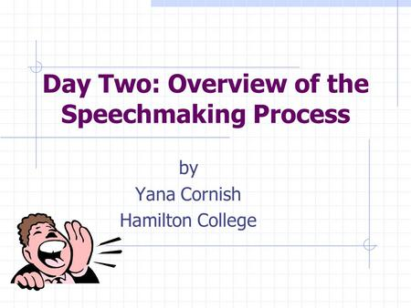 Day Two: Overview of the Speechmaking Process
