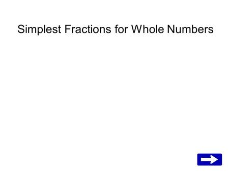 Simplest Fractions for Whole Numbers. Look at this picture. How many parts are in each group? Yes, 4. What's the bottom number for the fraction shown.