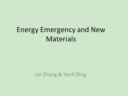 Energy Emergency and New Materials Lei Zhang & Yanli Ding.