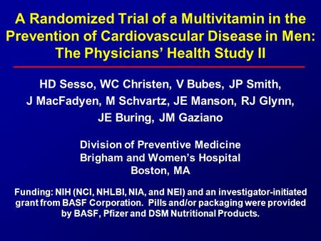 A Randomized Trial of a Multivitamin in the Prevention of Cardiovascular Disease in Men: The Physicians' Health Study II HD Sesso, WC Christen, V Bubes,