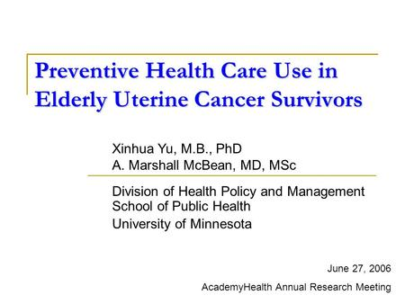 Preventive Health Care Use in Elderly Uterine Cancer Survivors Division of Health Policy and Management School of Public Health University of Minnesota.