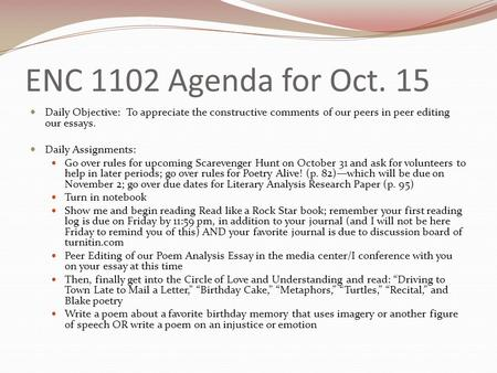 ENC 1102 Agenda for Oct. 15 Daily Objective: To appreciate the constructive comments of our peers in peer editing our essays. Daily Assignments: Go over.