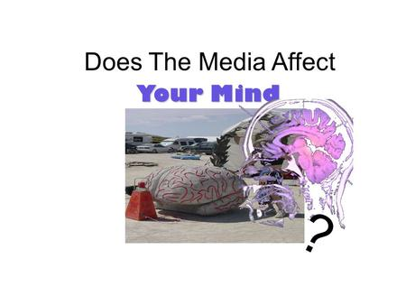Does The Media Affect Your Mind ?. Does the media cause violence?