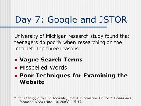 "Day 7: Google and JSTOR Vague Search Terms Misspelled Words Poor Techniques for Examining the Website ""Teens Struggle to Find Accurate, Useful Information."