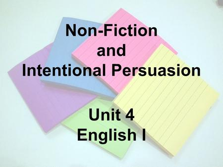 Non-Fiction and Intentional Persuasion Unit 4 English I.