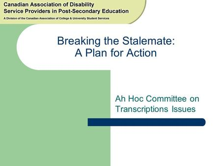 Breaking the Stalemate: A Plan for Action Ah Hoc Committee on Transcriptions Issues.