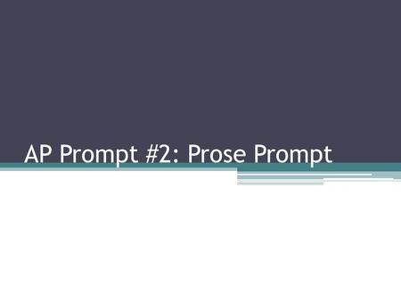 AP Prompt #2: Prose Prompt. The FREE RESPONSE prompt (almost) ALWAYS asks… …what it contributes the meaning of the work as a whole …how it illuminates.