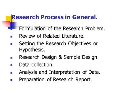 Research Process in General. Formulation of the Research Problem. Review of Related Literature. Setting the Research Objectives or Hypothesis. Research.