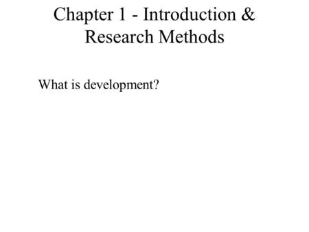 Chapter 1 - Introduction & Research Methods What is development?