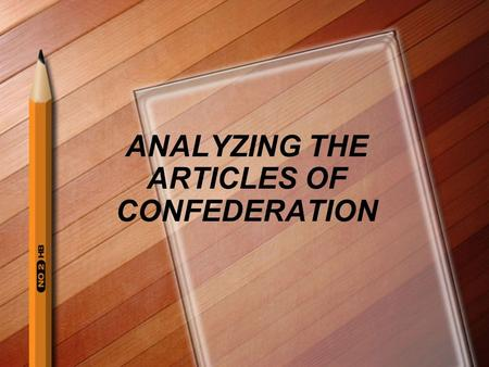 ANALYZING THE ARTICLES OF CONFEDERATION. What are the Articles of Confederation? It was our nation's first Constitution that created our first national.