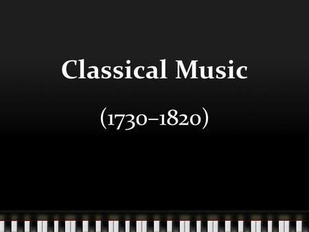 Classical Music (1730–1820). Classical Music Overlaps with Baroque and Romantic Eras Begins in Italy Some people believe the new style has it's origins.