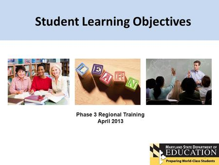 Student Learning Objectives 1 Phase 3 Regional Training April 2013.