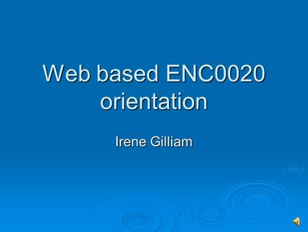 Web based ENC0020 orientation Irene Gilliam Orientation agenda 1. INTRODUCTION AND COURSE INFORMATION LOCATION 2. HOW TO USE THE PACING (LOCATED IN 'COURSE.