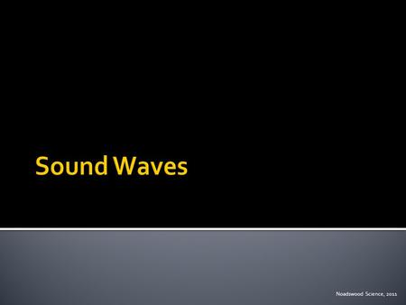 Noadswood Science, 2011.  To understand how amplitude, wavelength and frequency affect sound waves Monday, September 07, 2015.