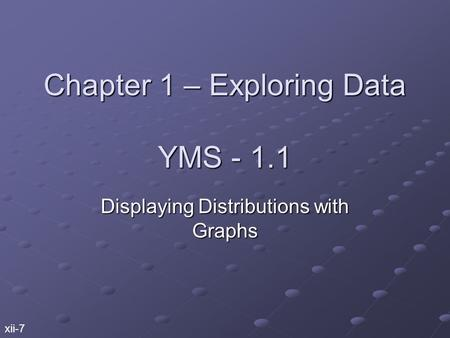 Chapter 1 – Exploring Data YMS - 1.1 Displaying Distributions with Graphs xii-7.