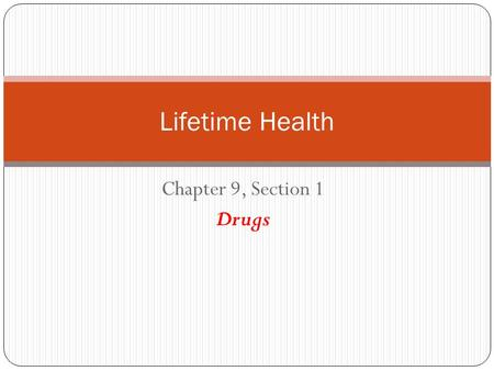 Lifetime Health Chapter 9, Section 1 Drugs.
