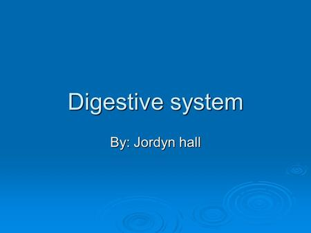 Digestive system By: Jordyn hall. mouth Your mouth is one of the most important parts of your body and if Anything happened to your mouth it can make.