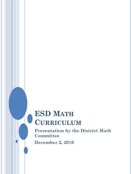 ESD M ATH C URRICULUM Presentation by the District Math Committee December 2, 2010.
