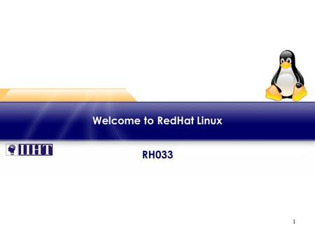 1 RH033 Welcome to RedHat Linux. 2 Hardware Requirements ♦ Pentium Pro or better with 256 MB RAM ♦ Or ♦ 64-bit Intel/AMD with 512 MB RAM ♦ 2-6 GB disk.