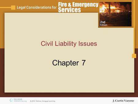 Civil Liability Issues Chapter 7. Copyright © 2007 Thomson Delmar Learning Objectives Define –Intentional torts of battery, assault, false imprisonment,