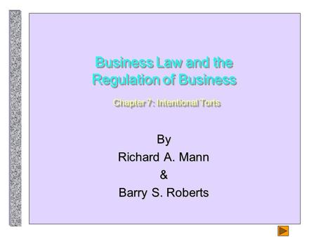 Business Law and the Regulation of Business Chapter 7: Intentional Torts By Richard A. Mann & Barry S. Roberts.