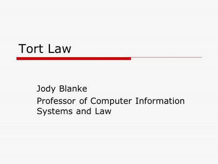 Tort Law Jody Blanke Professor of Computer Information Systems and Law.