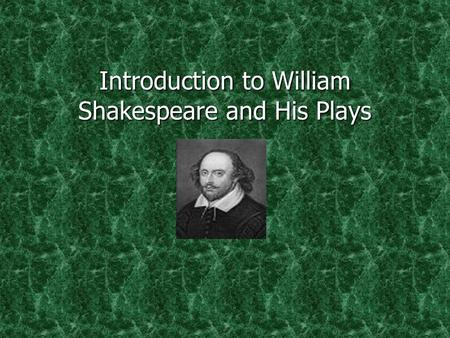 Introduction to William Shakespeare and His Plays.