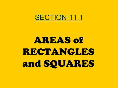 SECTION 11.1 AREAS of RECTANGLES and SQUARES. WARM UP 1)Find the area and perimeter of a square that is 5 inches long. 2)The area of a square is 64 cm.