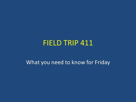 FIELD TRIP 411 What you need to know for Friday. Schedule for Friday You need to report to the gym when the bell rings at 9:20 am. NO SOONER! In the gym,