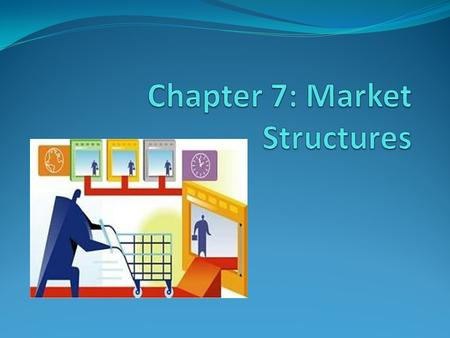 As a result of the laws and forces of supply and demand, unique market structures develop in response. Finally as a response to the market structures.