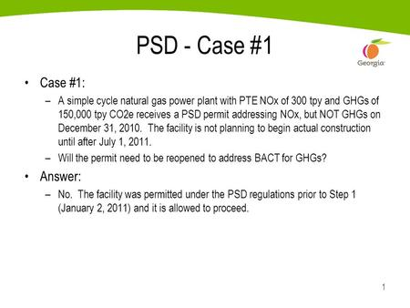 1 PSD - Case #1 Case #1: –A simple cycle natural gas power plant with PTE NOx of 300 tpy and GHGs of 150,000 tpy CO2e receives a PSD permit addressing.
