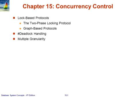 15.1Database System Concepts - 6 th Edition Chapter 15: Concurrency Control Lock-Based Protocols The Two-Phase Locking Protocol Graph-Based Protocols #Deadlock.