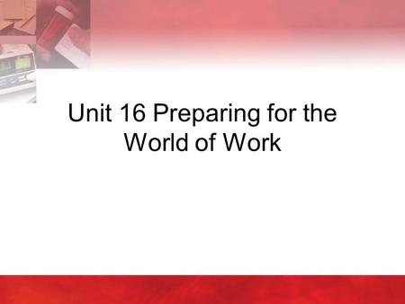 Unit 16 Preparing for the World of Work