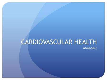CARDIOVASCULAR HEALTH 09-06-2012. Importance of Cardio Health Increase Cardio efficiency and capacity Lower resting heart rate, lower blood pressure,