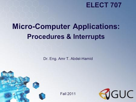 Micro-Computer Applications: Procedures & Interrupts Dr. Eng. Amr T. Abdel-Hamid ELECT 707 Fall 2011.