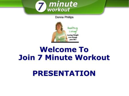 Welcome To Join 7 Minute Workout PRESENTATION DonnaPhillips Donna Phillips.