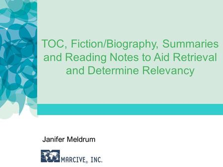 TOC, Fiction/Biography, Summaries and Reading Notes to Aid Retrieval and Determine Relevancy Janifer Meldrum.