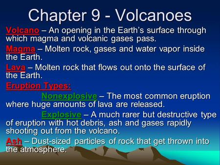 Chapter 9 - Volcanoes Volcano – An opening in the Earth's surface through which magma and volcanic gases pass. Magma – Molten rock, gases and water vapor.