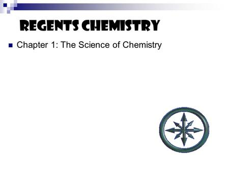 Regents Chemistry Chapter 1: The Science of Chemistry.